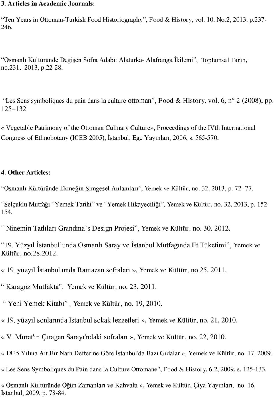 6, n 2 (2008), pp. 125 132 «Vegetable Patrimony of the Ottoman Culinary Culture», Proceedings of the IVth International Congress of Ethnobotany (ICEB 2005), İstanbul, Ege Yayınları, 2006, s. 565-570.
