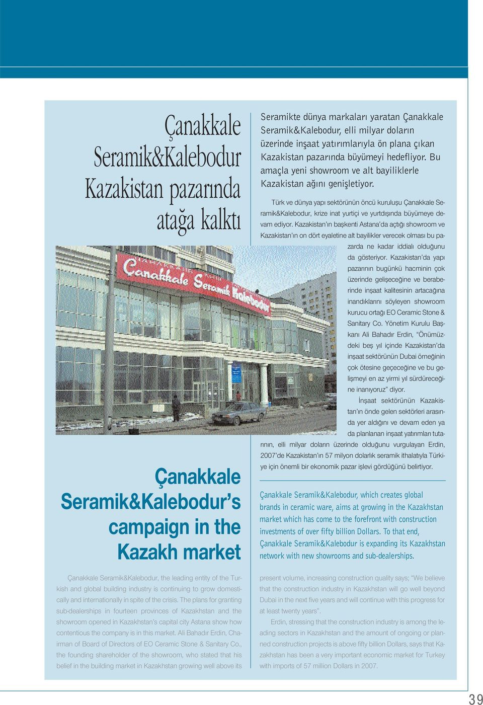 The plans for granting sub-dealerships in fourteen provinces of Kazakhstan and the showroom opened in Kazakhstan s capital city Astana show how contentious the company is in this market.