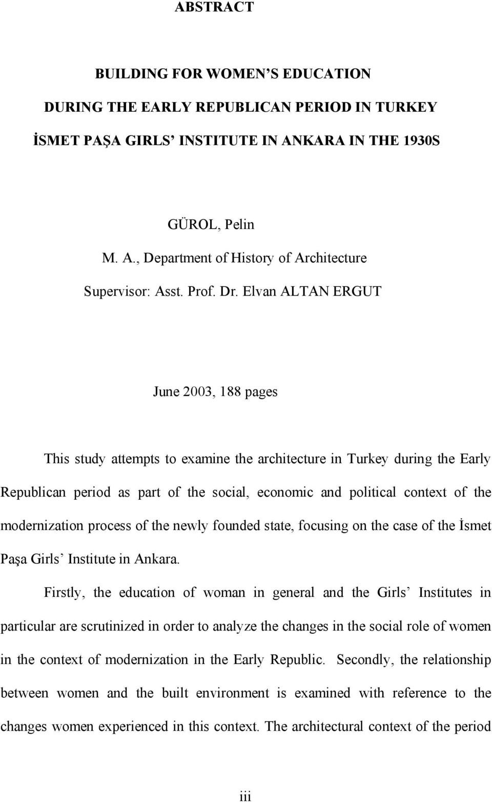 Elvan ALTAN ERGUT June 2003, 188 pages This study attempts to examine the architecture in Turkey during the Early Republican period as part of the social, economic and political context of the