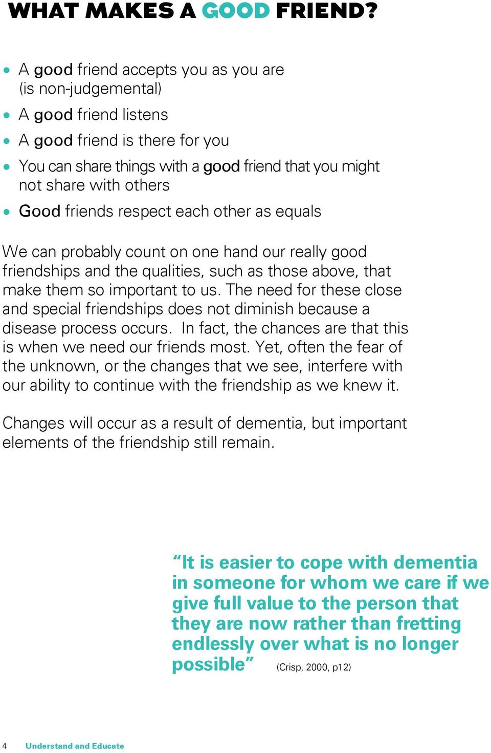 friends respect each other as equals We can probably count on one hand our really good friendships and the qualities, such as those above, that make them so important to us.