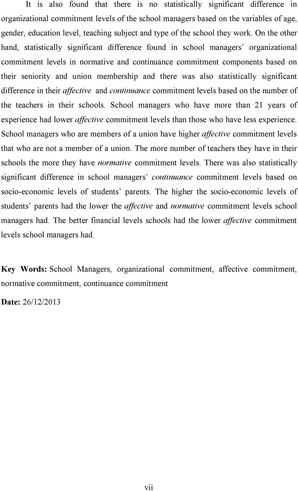 On the other hand, statistically significant difference found in school managers organizational commitment levels in normative and continuance commitment components based on their seniority and union