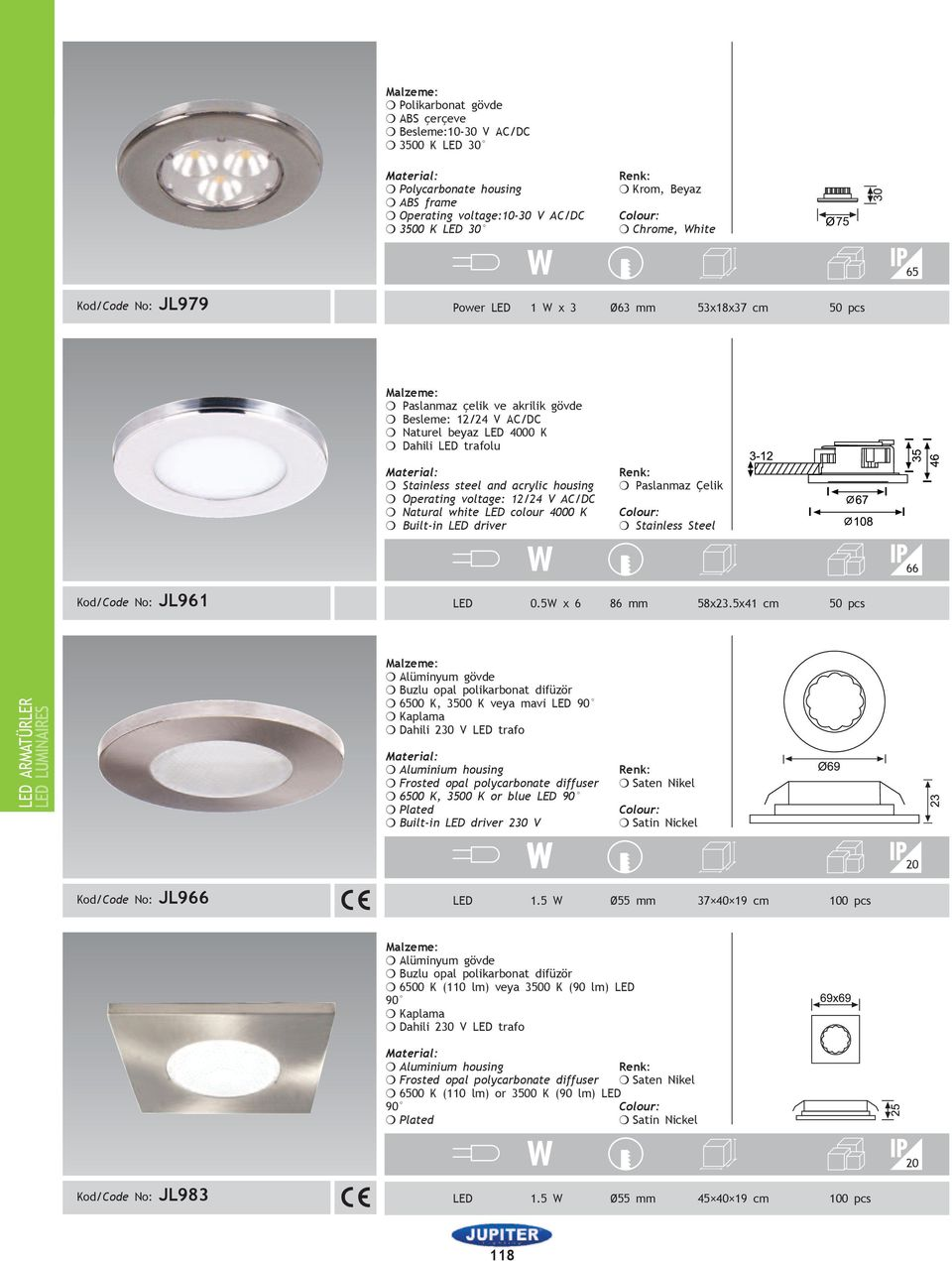 voltage: 12/24 V AC/DC m Natural white LED colour 4000 K 66 Kod/Code No: JL961 LED 0.5W x 6 86 mm 58x23.