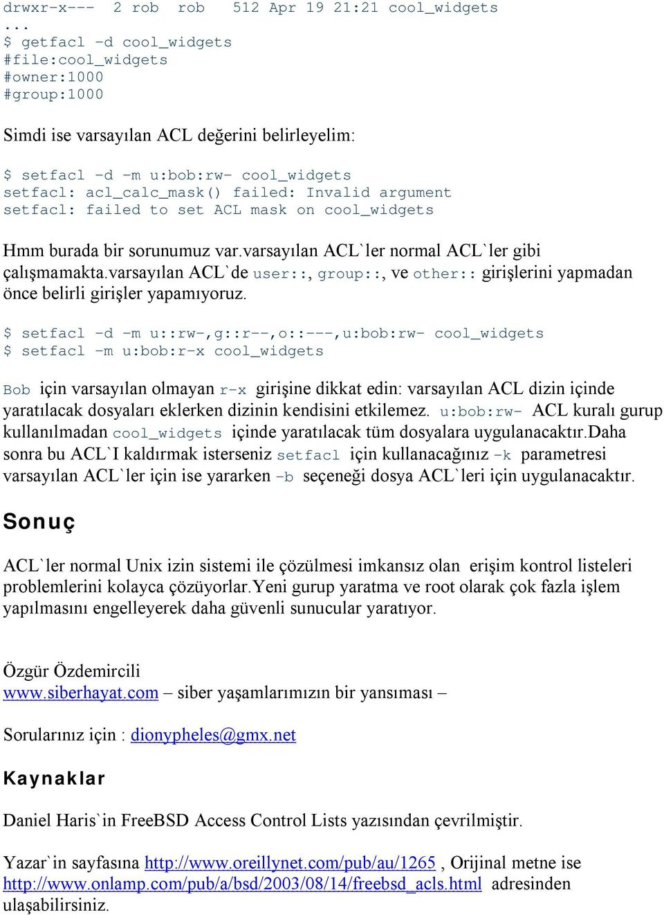 argument setfacl: failed to set ACL mask on cool_widgets Hmm burada bir sorunumuz var.varsayılan ACL`ler normal ACL`ler gibi çalışmamakta.