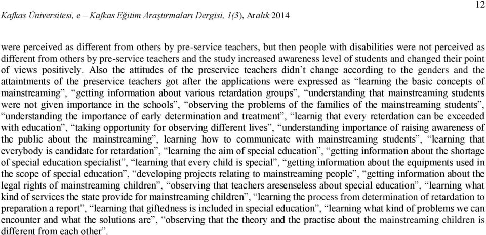 Also the attitudes of the preservice teachers didn t change according to the genders and the attaintments of the preservice teachers got after the applications were expressed as learning the basic