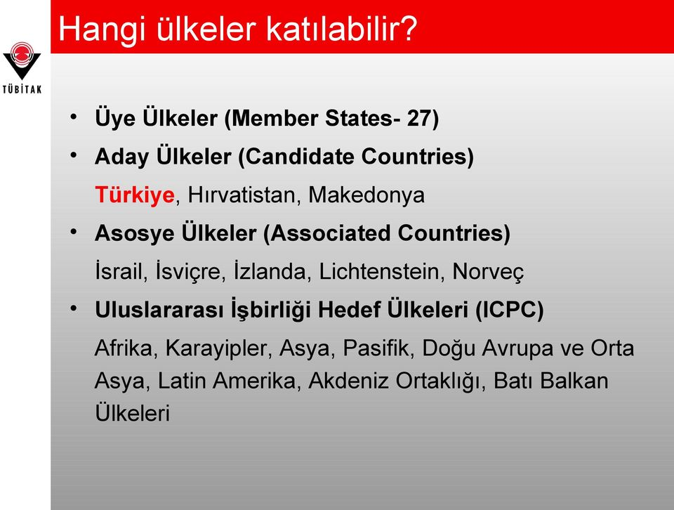 Makedonya Asosye Ülkeler (Associated Countries) İsrail, İsviçre, İzlanda, Lichtenstein,