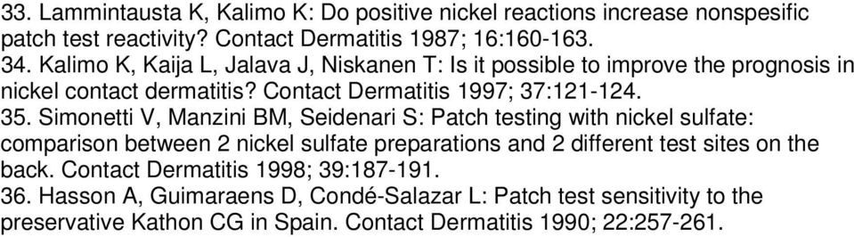 Simonetti V, Manzini BM, Seidenari S: Patch testing with nickel sulfate: comparison between 2 nickel sulfate preparations and 2 different test sites on the