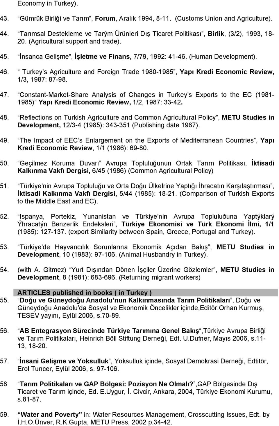 (Human Development). 46. Turkey s Agriculture and Foreign Trade 1980-1985, Yapı Kredi Economic Review, 1/3, 1987: 87-98. 47.