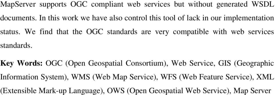 We find that the OGC standards are very compatible with web services standards.