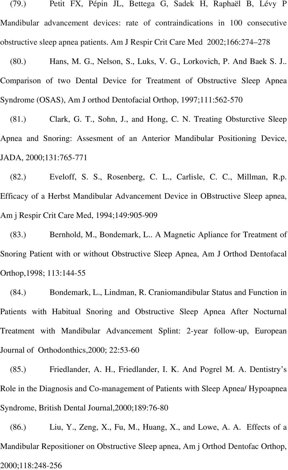 ) Clark, G. T., Sohn, J., and Hong, C. N. Treating Obsturctive Sleep Apnea and Snoring: Assesment of an Anterior Mandibular Positioning Device, JADA, 2000;131:765-771 (82.) Eveloff, S. S., Rosenberg, C.