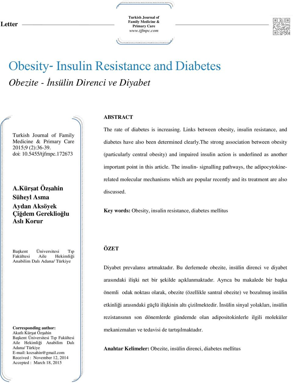 172673 The rate of diabetes is increasing. Links between obesity, insulin resistance, and diabetes have also been determined clearly.
