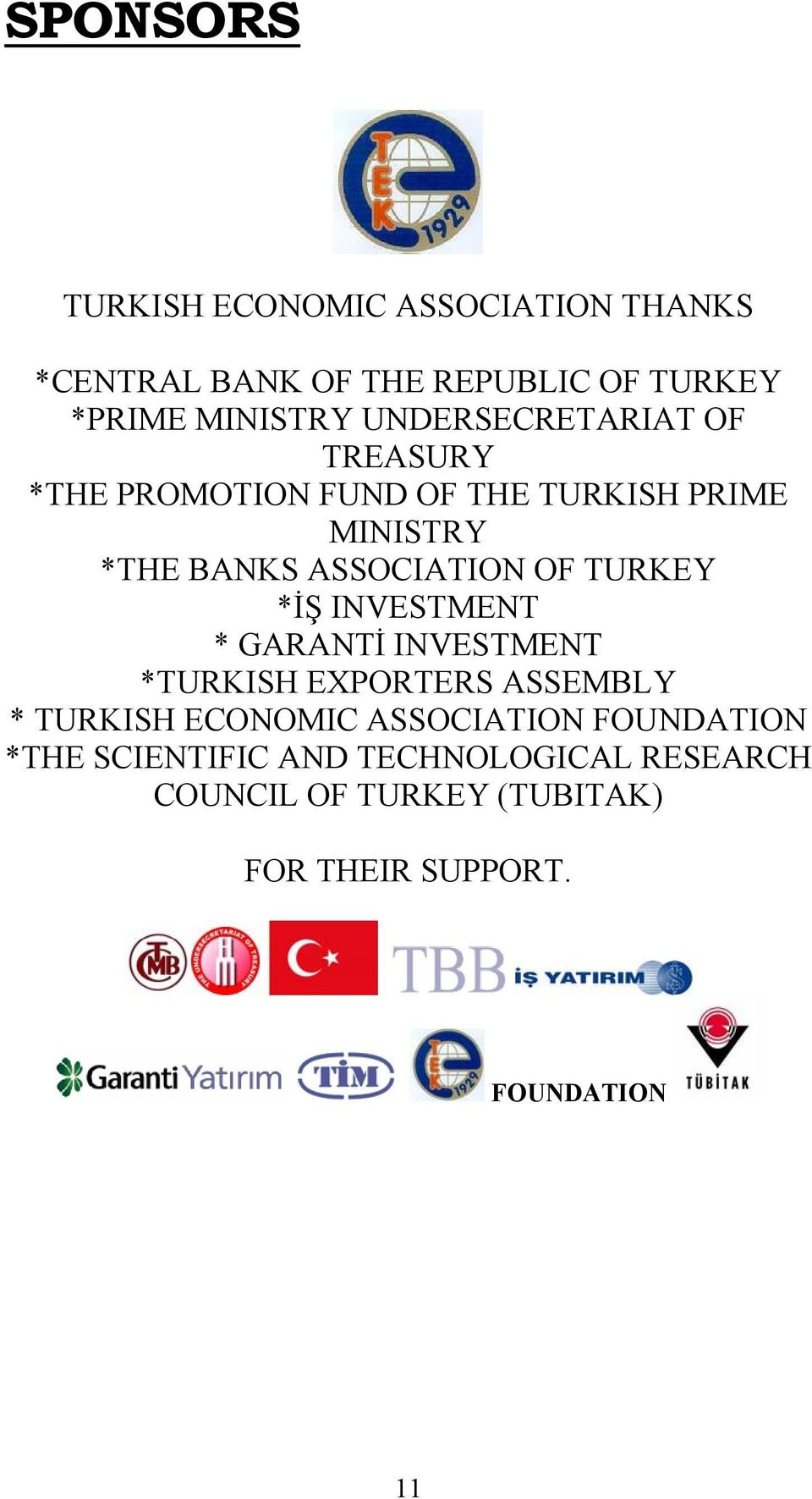 TURKEY *İŞ INVESTMENT * GARANTİ INVESTMENT *TURKISH EXPORTERS ASSEMBLY * TURKISH ECONOMIC ASSOCIATION