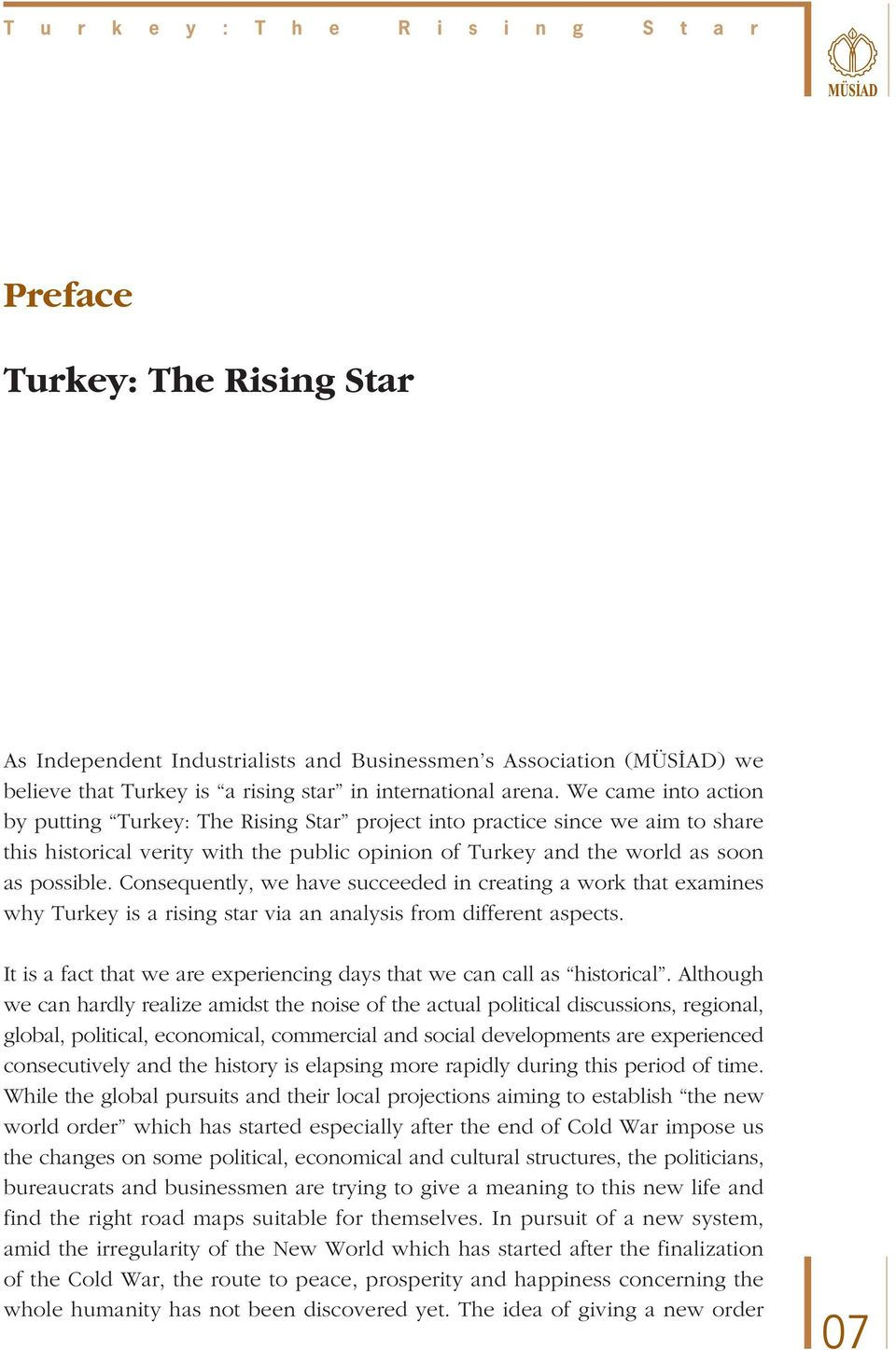 Consequently, we have succeeded in creating a work that examines why Turkey is a rising star via an analysis from different aspects.