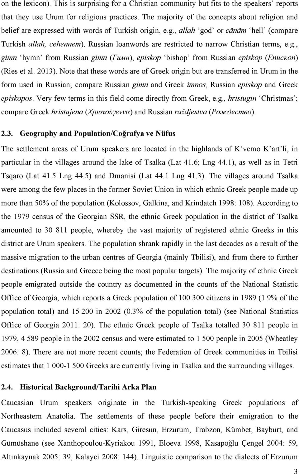 Russian loanwords are restricted to narrow Christian terms, e.g., gimn hymn from Russian gimn (Гимн), episkop bishop from Russian episkop (Епископ) (Ries et al. 2013).