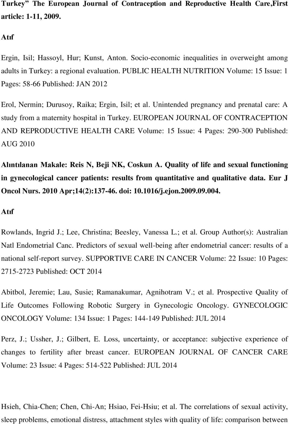 PUBLIC HEALTH NUTRITION Volume: 15 Issue: 1 Pages: 58-66 Published: JAN 2012 Erol, Nermin; Durusoy, Raika; Ergin, Isil; et al.