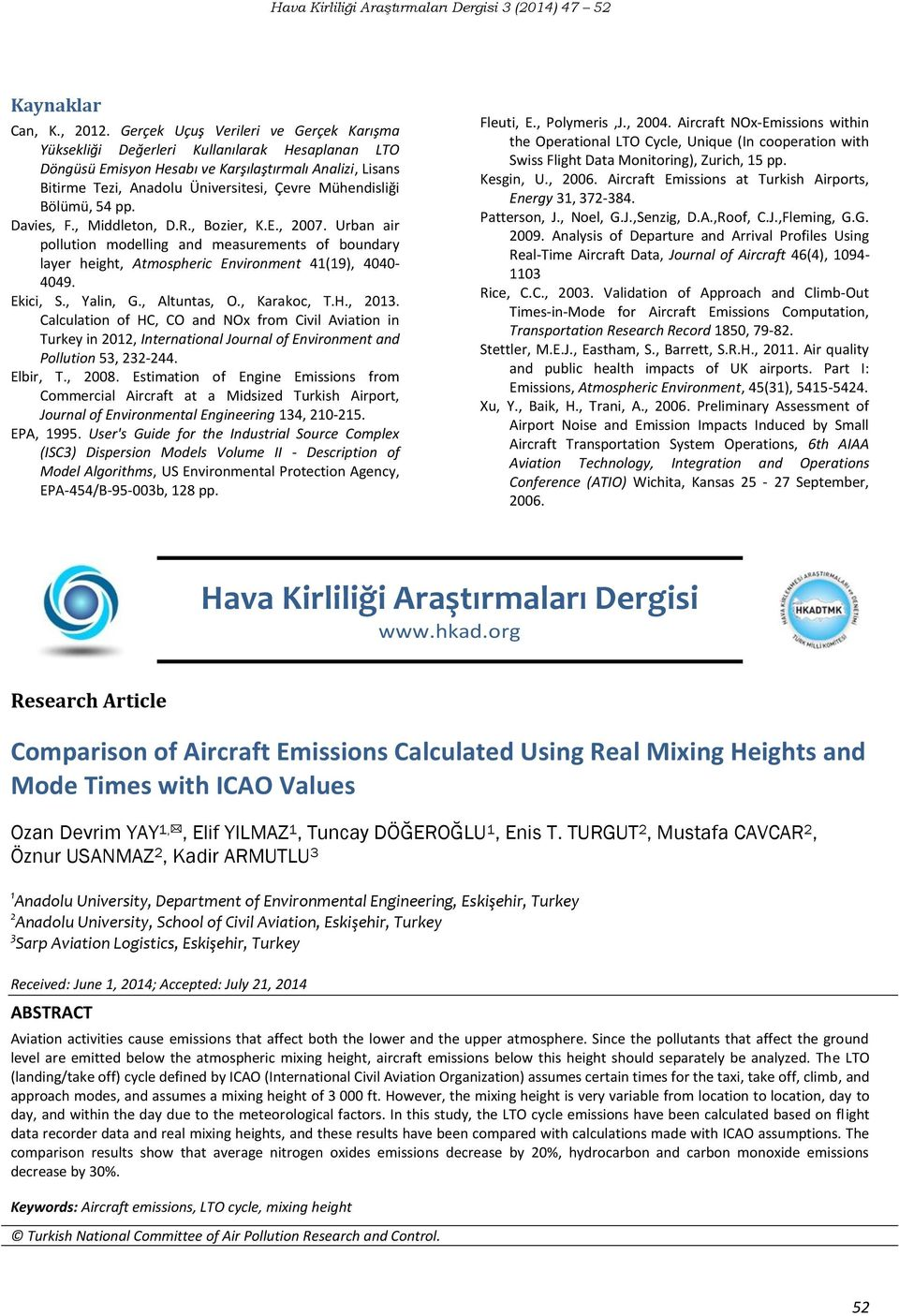 Mühendisliği Bölümü, 54 pp. Davies, F., Middleton, D.R., Bozier, K.E., 2007. Urban air pollution modelling and measurements of boundary layer height, Atmospheric Environment 41(19), 4040-4049.