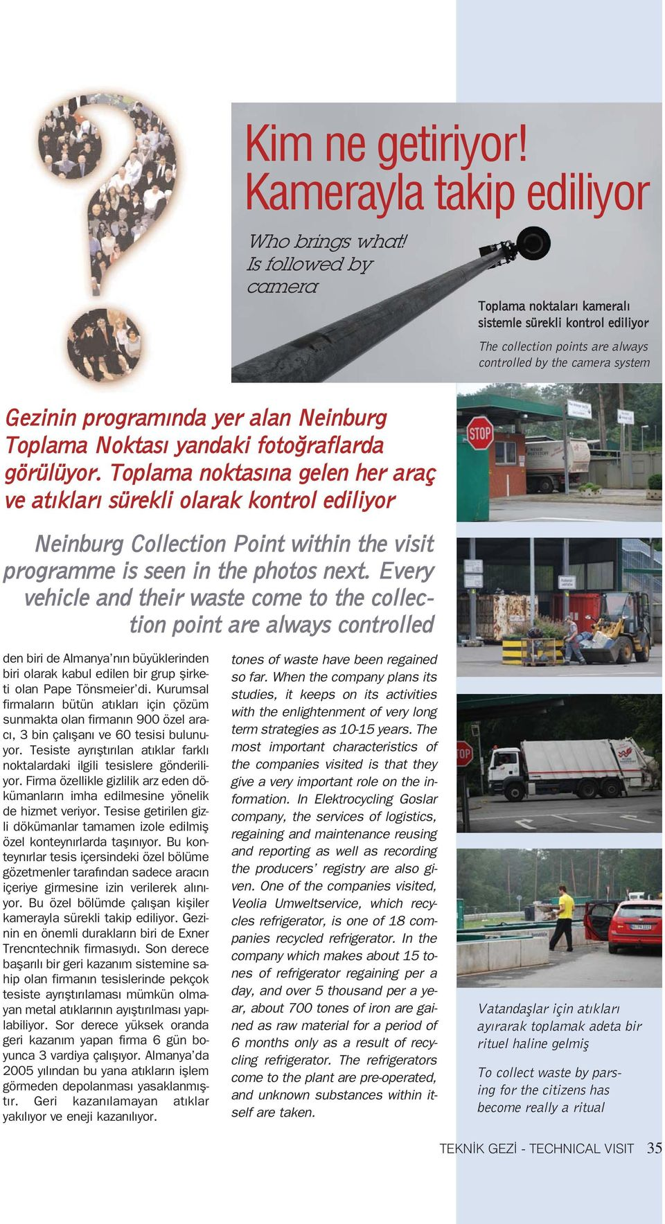 Every vehicle and their waste come to the collection point are always controlled Toplama noktalar kameral sistemle sürekli kontrol ediliyor The collection points are always controlled by the camera