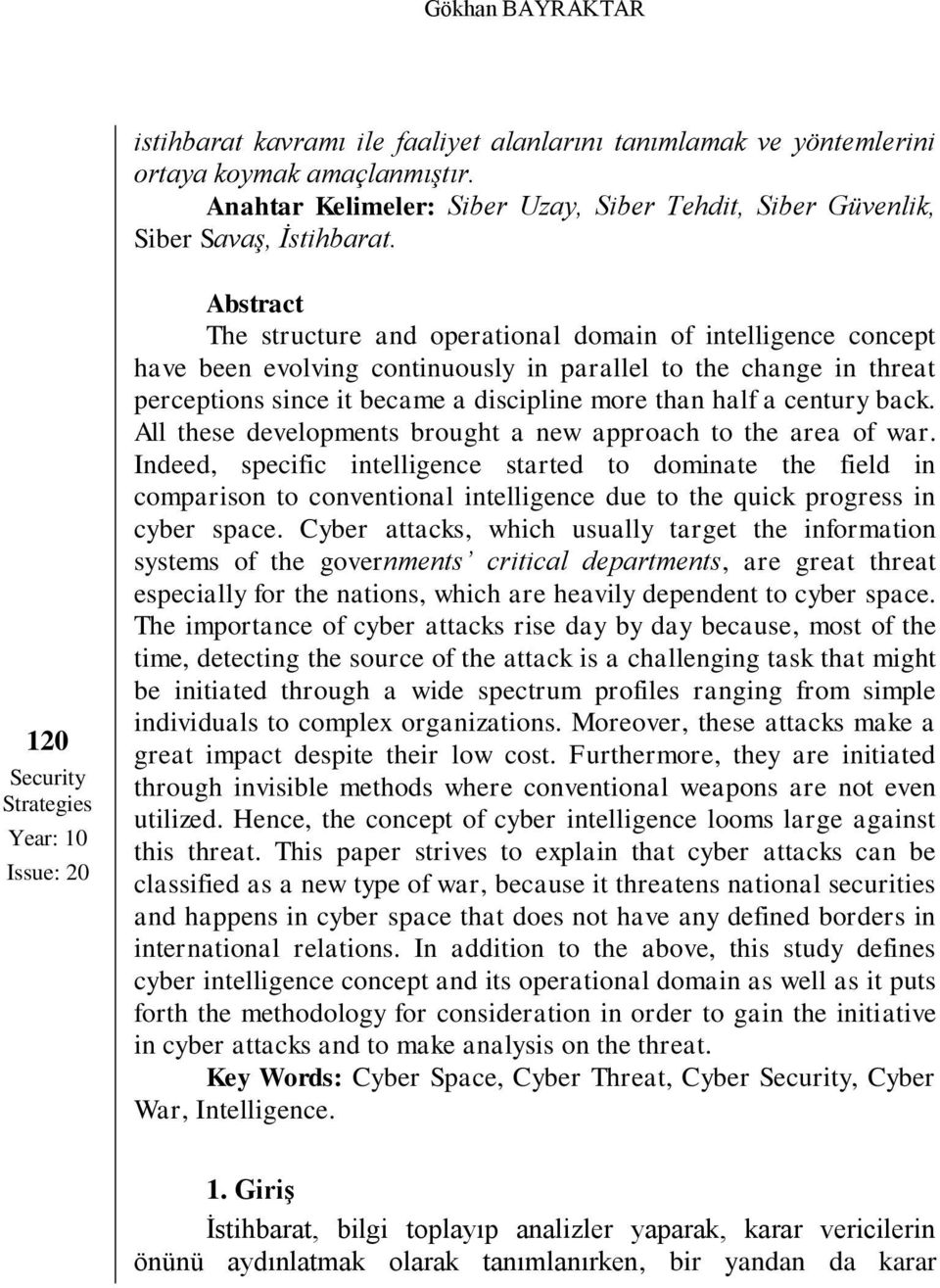 120 Security Strategies Year: 10 Issue: 20 Abstract The structure and operational domain of intelligence concept have been evolving continuously in parallel to the change in threat perceptions since