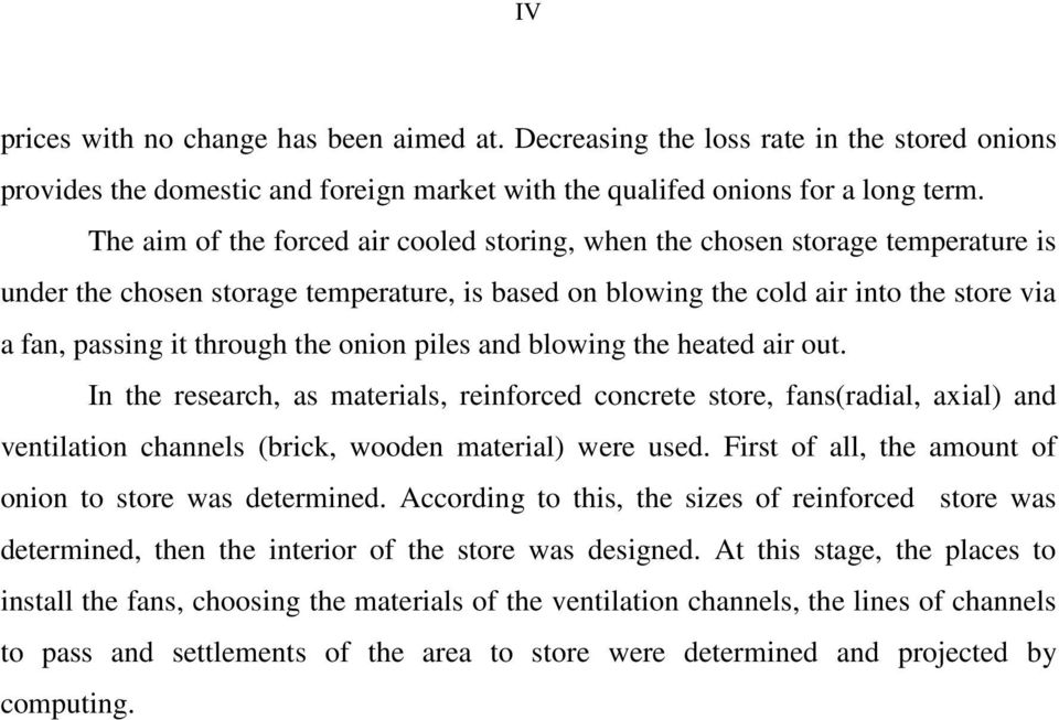 the onion piles and blowing the heated air out. In the research, as materials, reinforced concrete store, fans(radial, axial) and ventilation channels (brick, wooden material) were used.