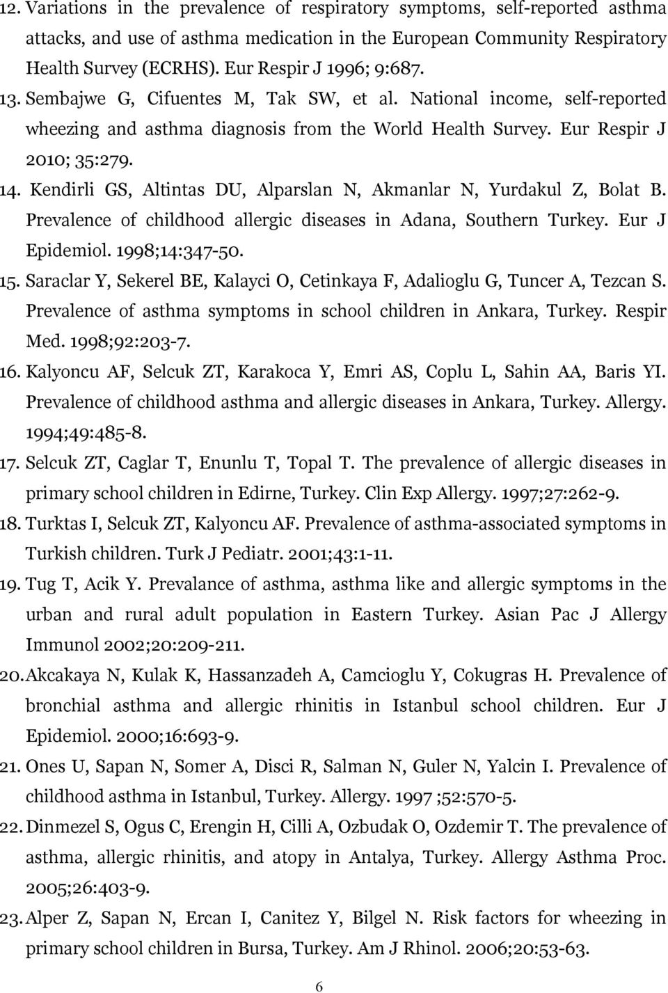 Kendirli GS, Altintas DU, Alparslan N, Akmanlar N, Yurdakul Z, Bolat B. Prevalence of childhood allergic diseases in Adana, Southern Turkey. Eur J Epidemiol. 1998;14:347-50. 15.