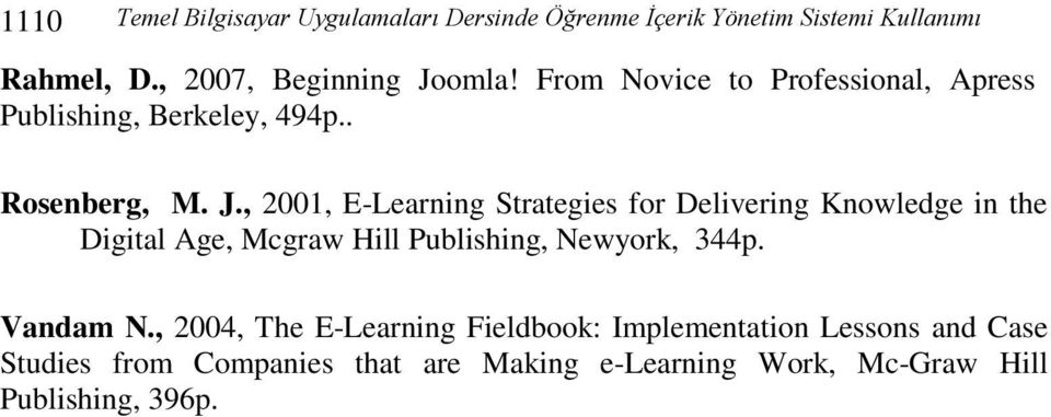 , 2001, E-Learning Strategies for Delivering Knowledge in the Digital Age, Mcgraw Hill Publishing, Newyork, 344p.