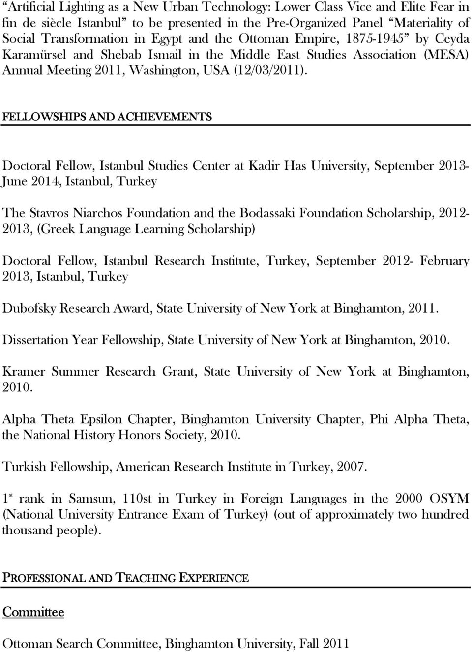 FELLOWSHIPS AND ACHIEVEMENTS Doctoral Fellow, Istanbul Studies Center at Kadir Has University, September 2013- June 2014, Istanbul, Turkey The Stavros Niarchos Foundation and the Bodassaki Foundation