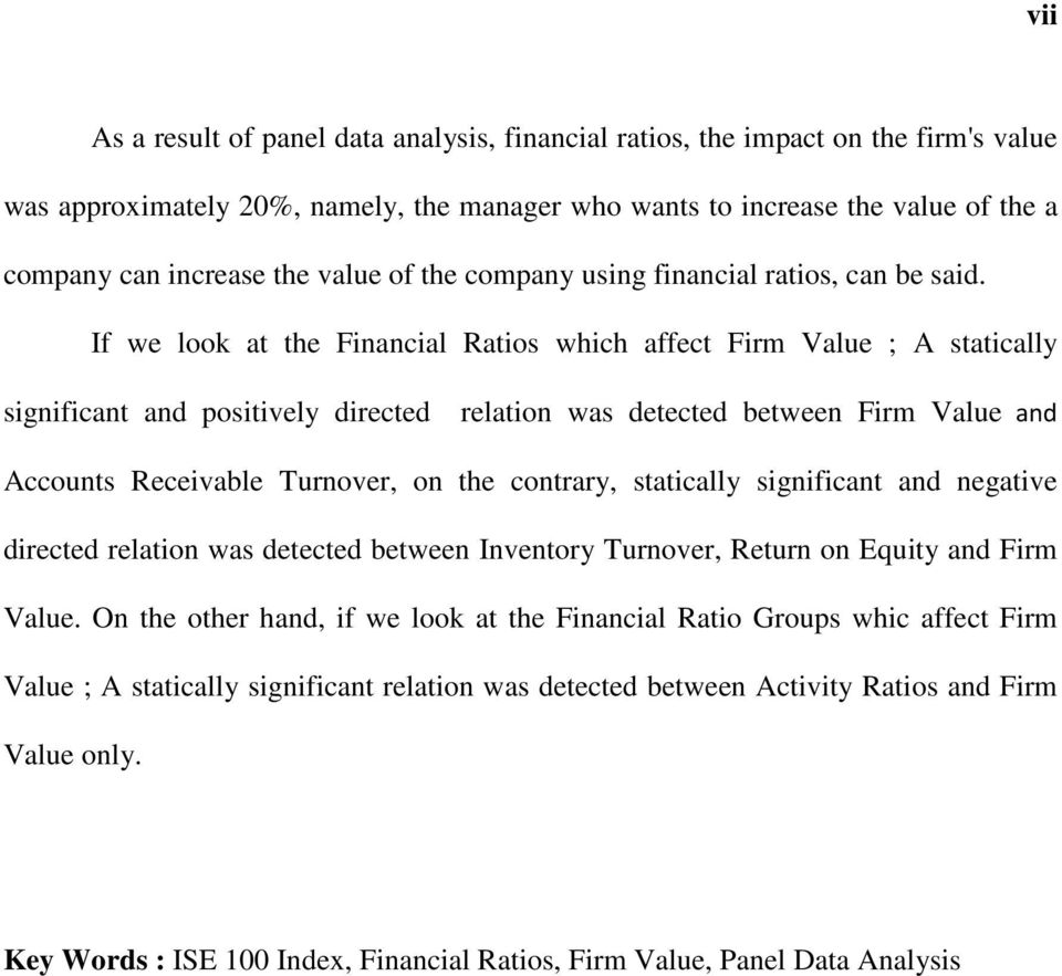 If we look at the Financial Ratios which affect Firm Value ; A statically significant and positively directed relation was detected between Firm Value and Accounts Receivable Turnover, on the