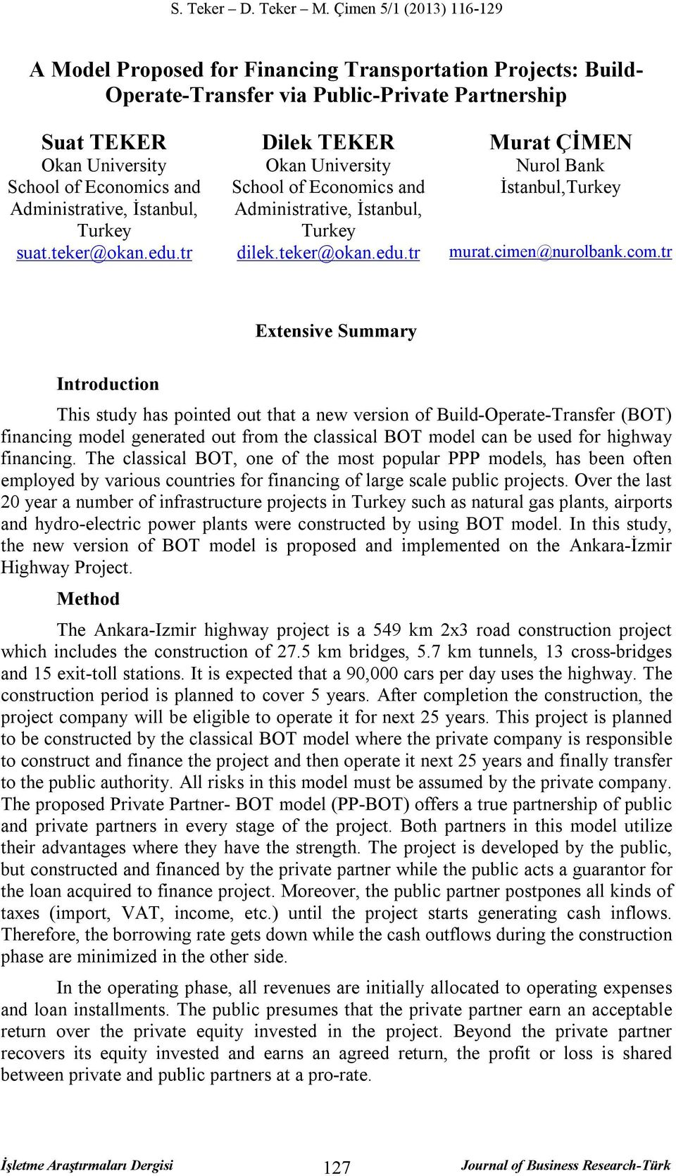 tr Extensive Summary Introduction This study has pointed out that a new version of Build-Operate-Transfer (BOT) financing model generated out from the classical BOT model can be used for highway