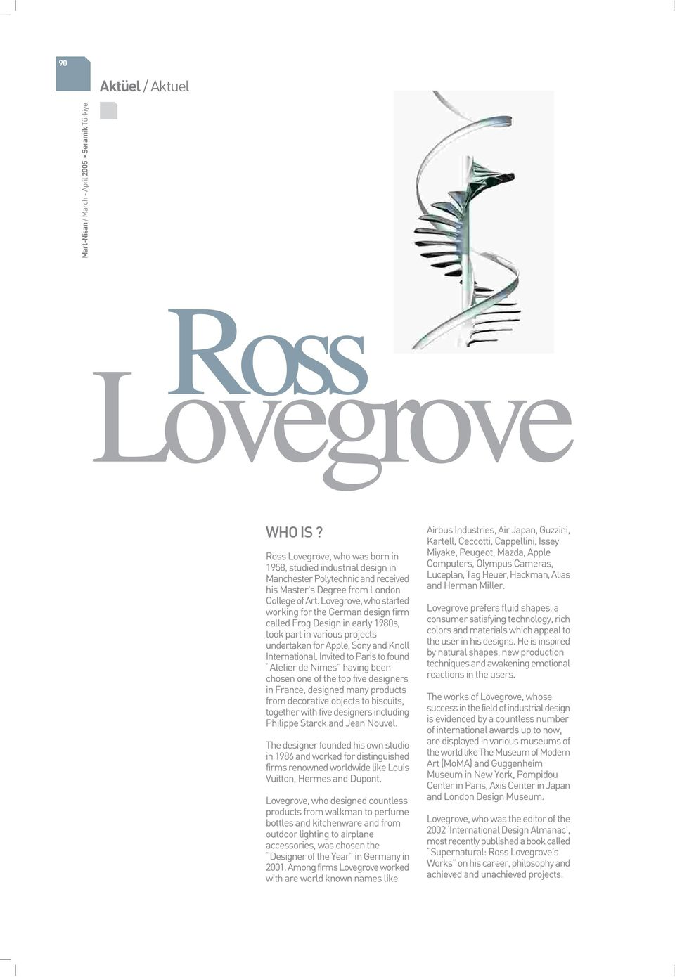 Lovegrove, who started working for the German design firm called Frog Design in early 1980s, took part in various projects undertaken for Apple, Sony and Knoll International.