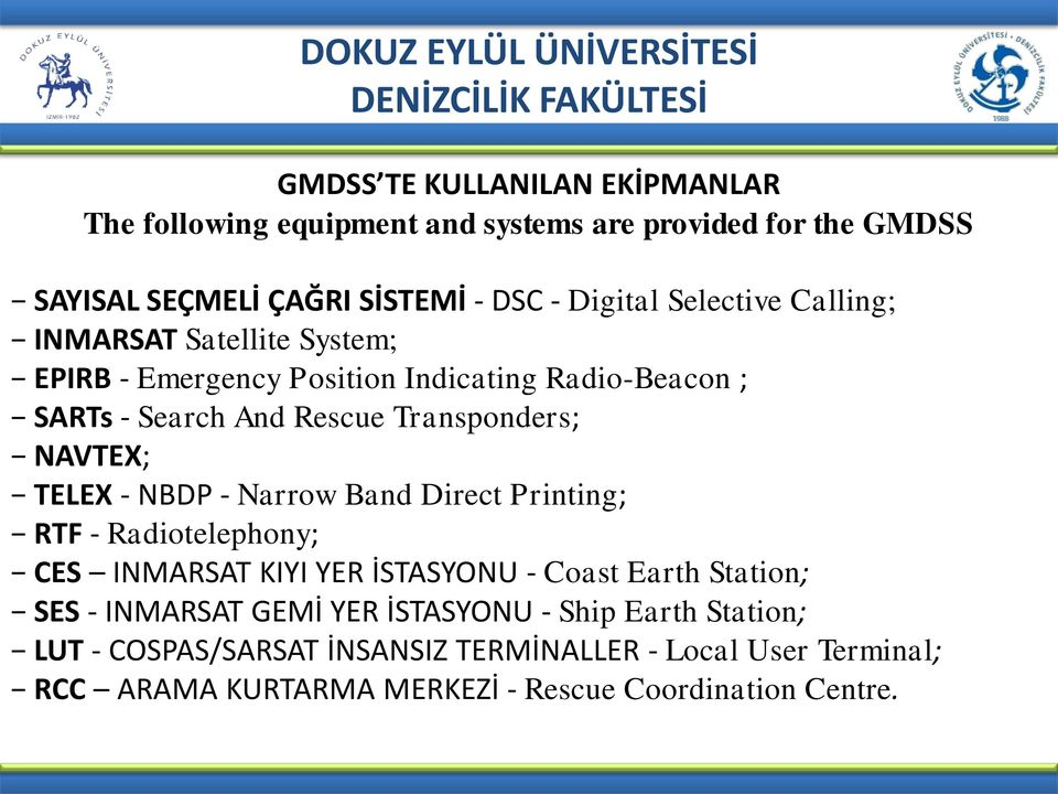 NAVTEX; TELEX - NBDP - Narrow Band Direct Printing; RTF - Radiotelephony; CES INMARSAT KIYI YER İSTASYONU - Coast Earth Station; SES - INMARSAT