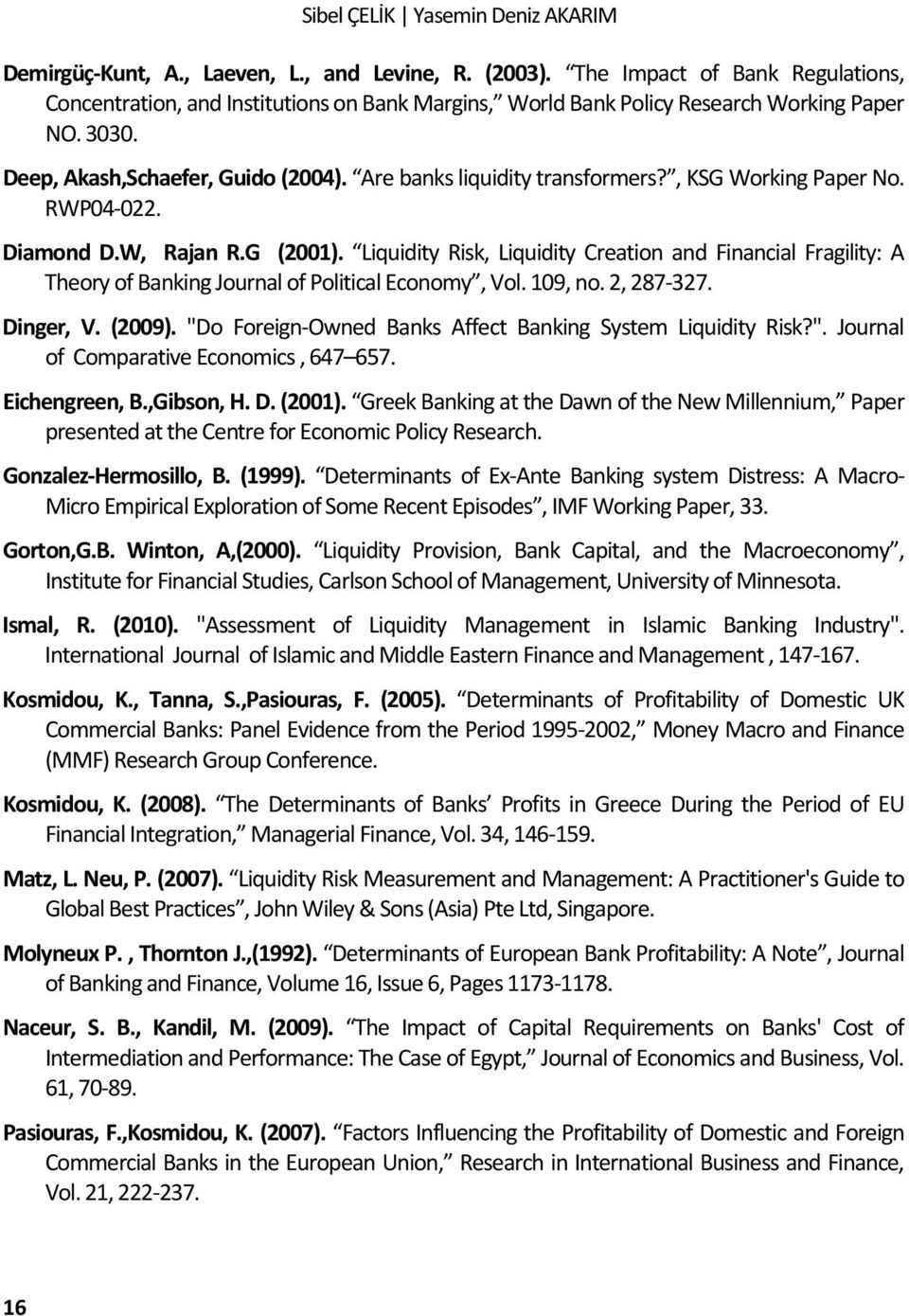 , KSG Working Paper No. RWP04-0. Diamond D.W, Rajan R.G (00). Liquidy Risk, Liquidy Creation and Financial Fragily: A Theory of Banking Journal of Polical Economy, Vol. 09, no., 87-37. Dinger, V.