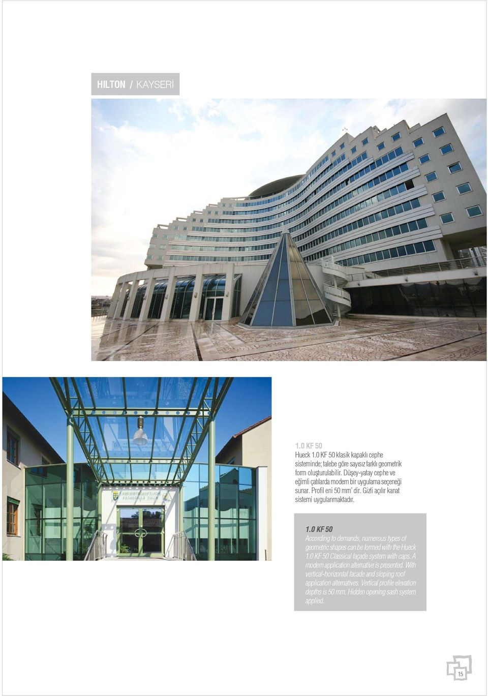 0 KF 50 According to demands, numerous types of geometric shapes can be formed with the Hueck 1.0 KF 50 Classical façade system with caps.
