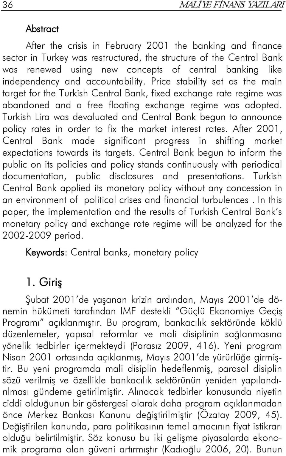 Price stability set as the main target for the Turkish Central Bank, fixed exchange rate regime was abandoned and a free floating exchange regime was adopted.