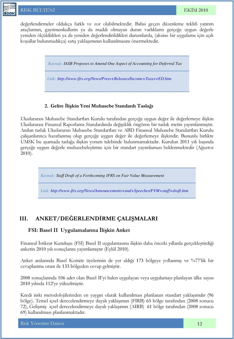 (aksine bir uygulama için açık koşullar bulunmadıkça) satış yaklaşımının kullanılmasını önermektedir. Kaynak: IASB Proposes to Amend One Aspect of Accounting for Deferred Tax Link: http://www.ifrs.