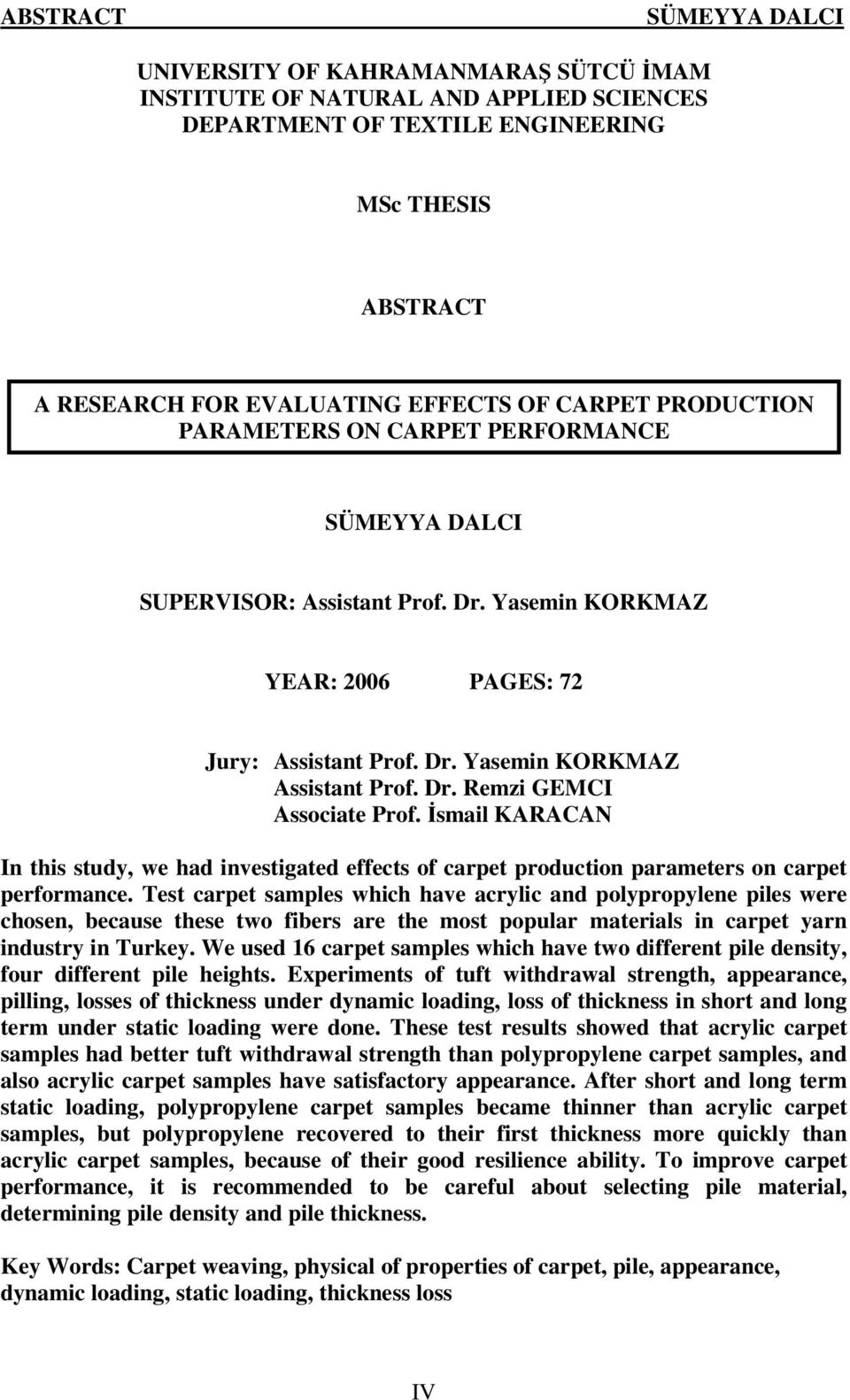 İsmail KARACAN In this study, we had investigated effects of carpet production parameters on carpet performance.