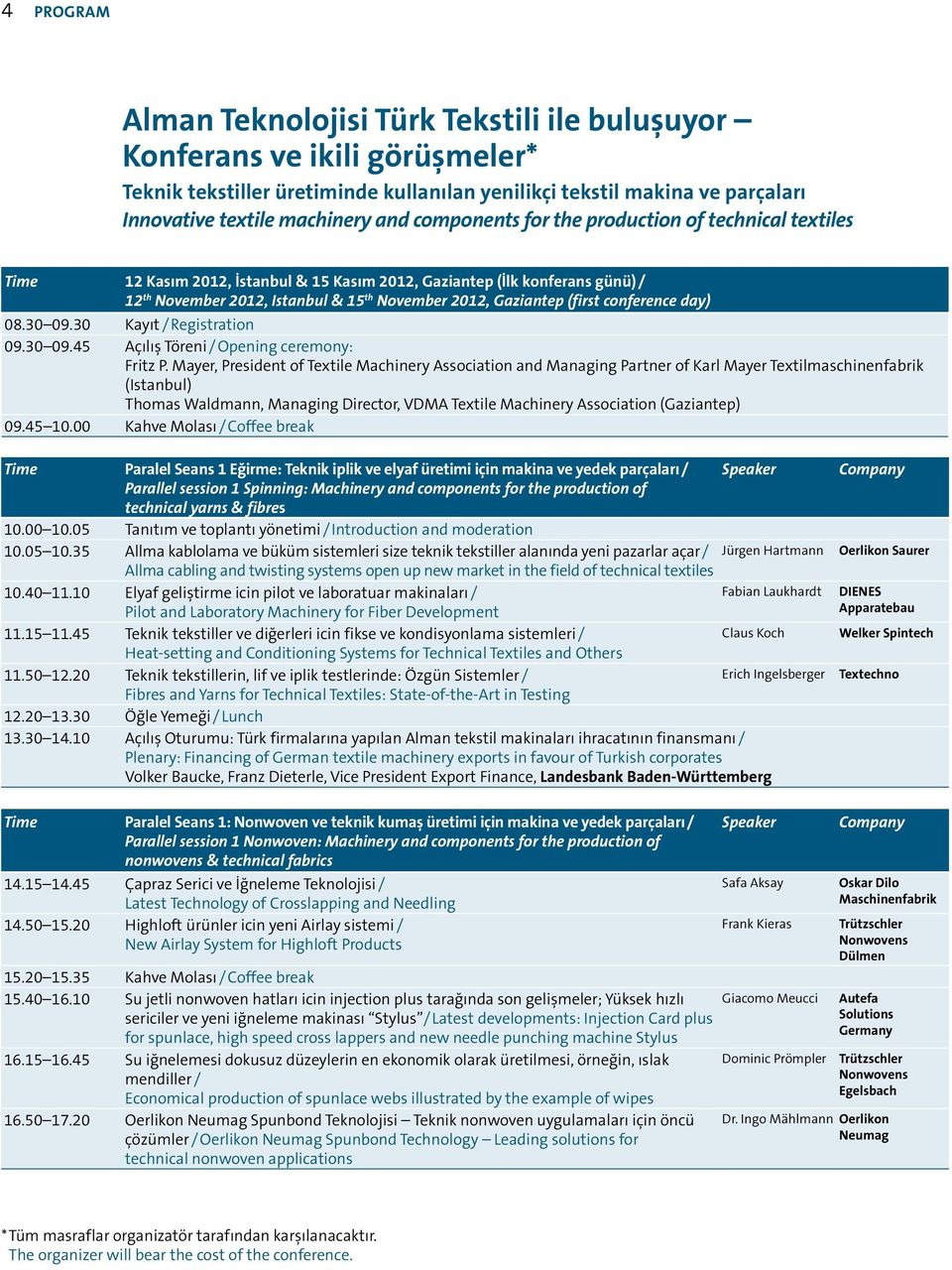 (first conference day) 08.30 09.30 Kayıt / Registration 09.30 09.45 Açılış Töreni / Opening ceremony: Fritz P.