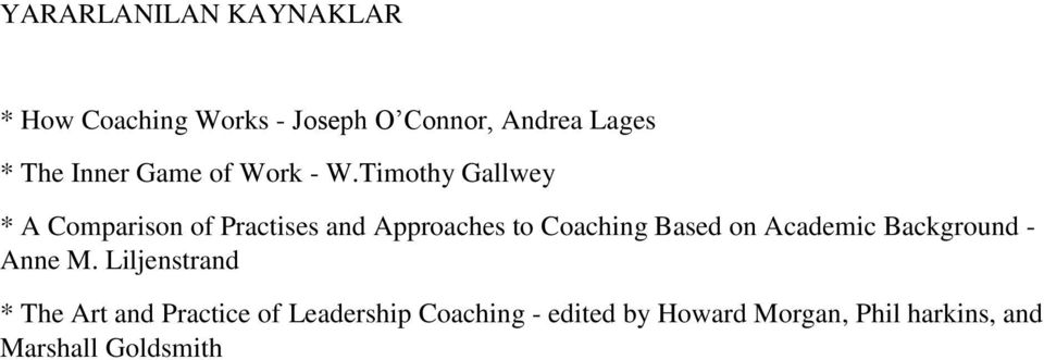 Timothy Gallwey * A Comparison of Practises and Approaches to Coaching Based on