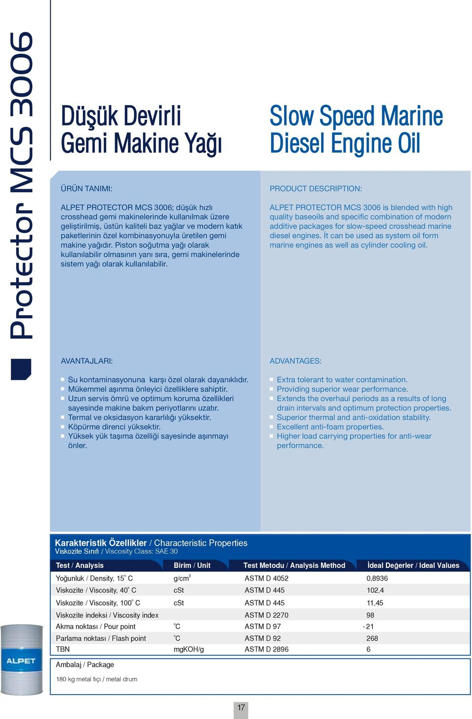 Slw Speed Marine Diesel Engine Oil PRODUCT DESCRIPTION: ALPET PROTECTOR MCS 3006 is blended with high quality baseils and specific cmbinatin f mdern additive packages fr slw-speed crsshead marine