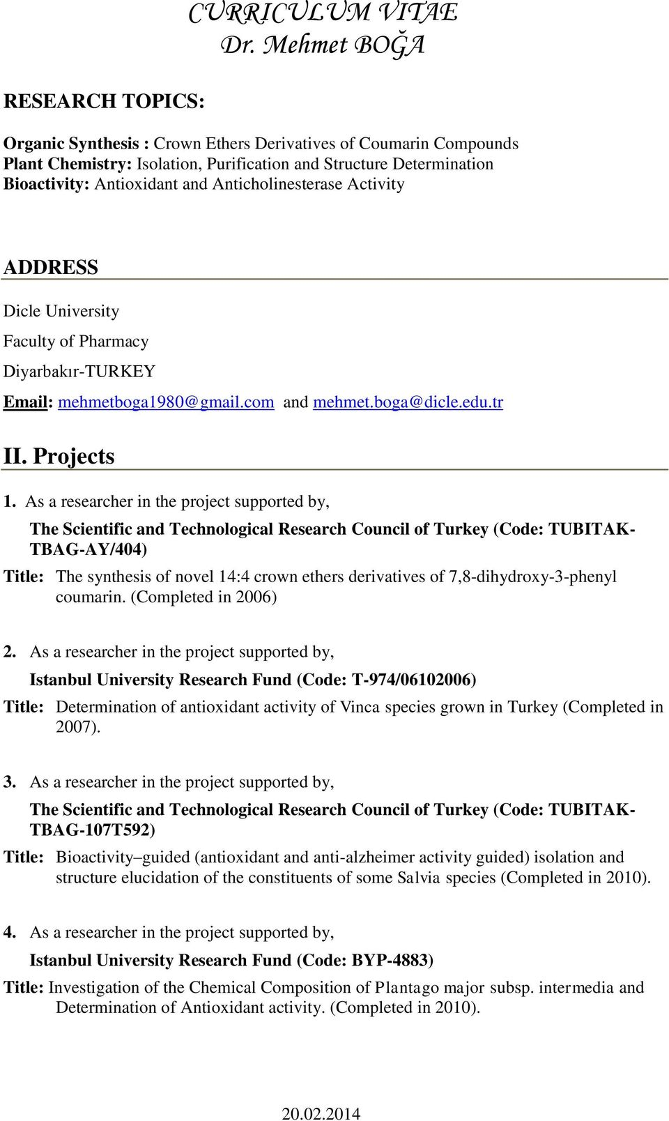 As a researcher in the project supported by, The Scientific and Technological Research Council of Turkey (Code: TUBITAK- TBAG-AY/404) Title: The synthesis of novel 14:4 crown ethers derivatives of