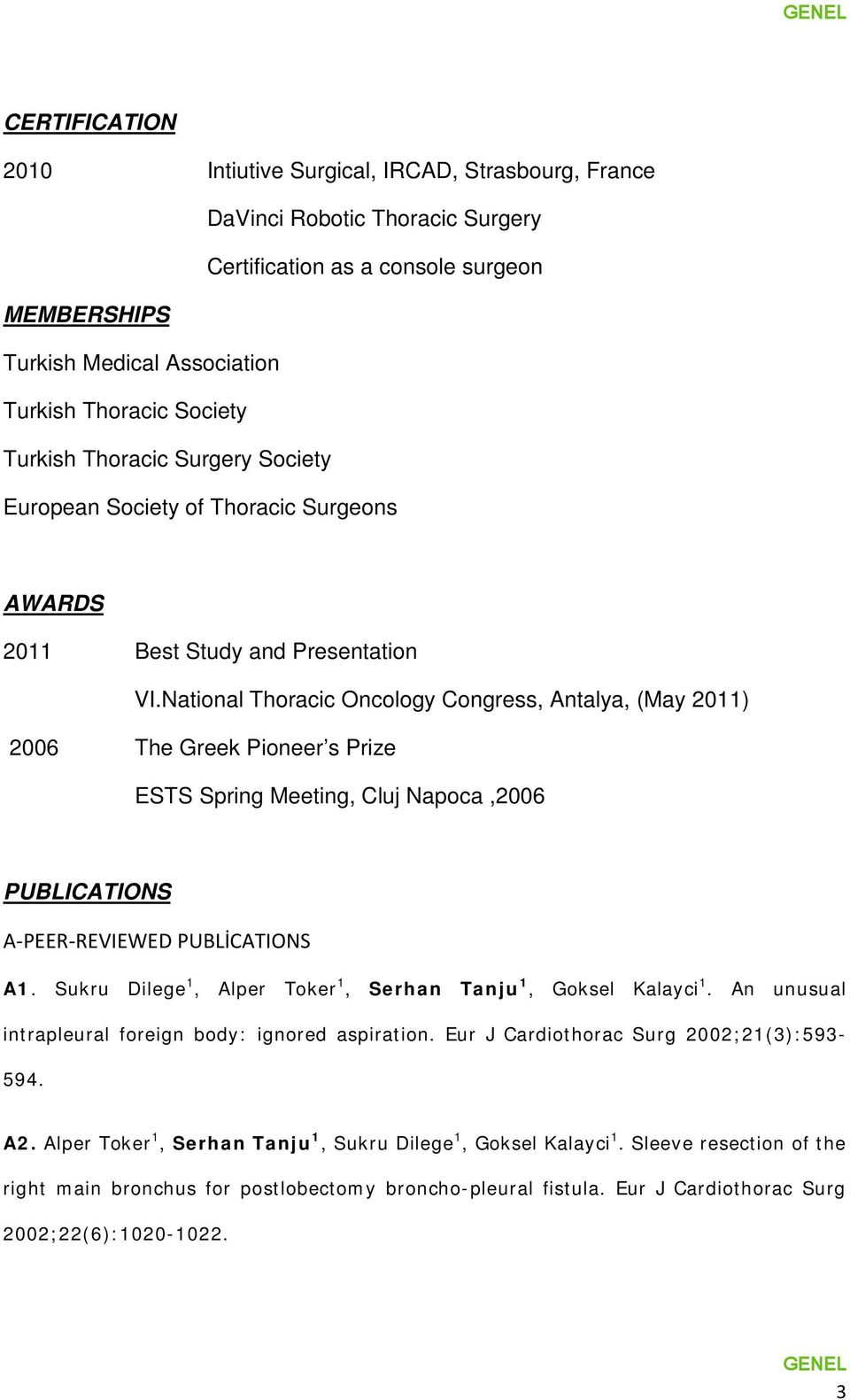 National Thoracic Oncology Congress, Antalya, (May 2011) 2006 The Greek Pioneer s Prize ESTS Spring Meeting, Cluj Napoca,2006 PUBLICATIONS A-PEER-REVIEWED PUBLİCATIONS A1.