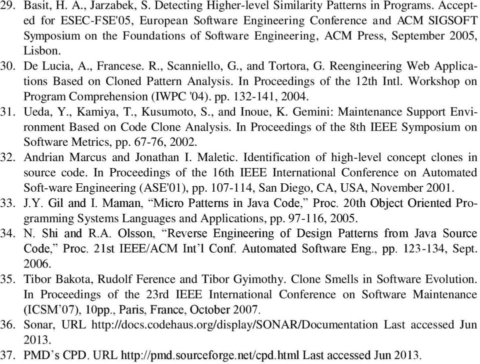 R., Scanniello, G., and Tortora, G. Reengineering Web Applications Based on Cloned Pattern Analysis. In Proceedings of the 12th Intl. Workshop on Program Comprehension (IWPC '04). pp. 132-141, 2004.