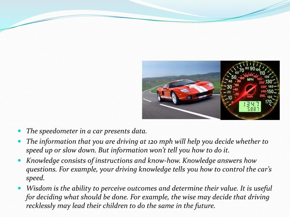 For example, your driving knowledge tells you how to control the car s speed.