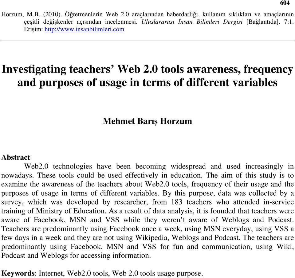 The aim of this study is to examine the awareness of the teachers about Web2.0 tools, frequency of their usage and the purposes of usage in terms of different variables.