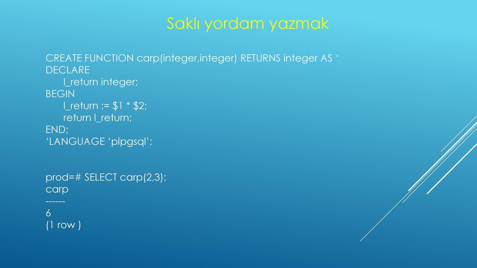 l_return integer; BEGIN l_return := $1 * $2; return