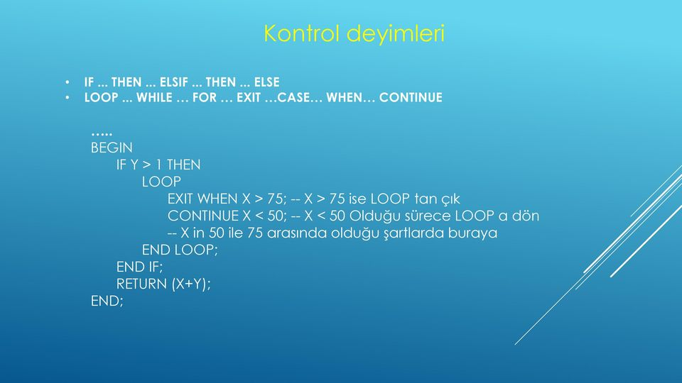 . BEGIN IF Y > 1 THEN LOOP EXIT WHEN X > 75; -- X > 75 ise LOOP tan çık