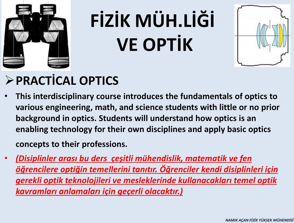 Students will understand how optics is an enabling technology for their own disciplines and apply basic optics concepts to their professions.