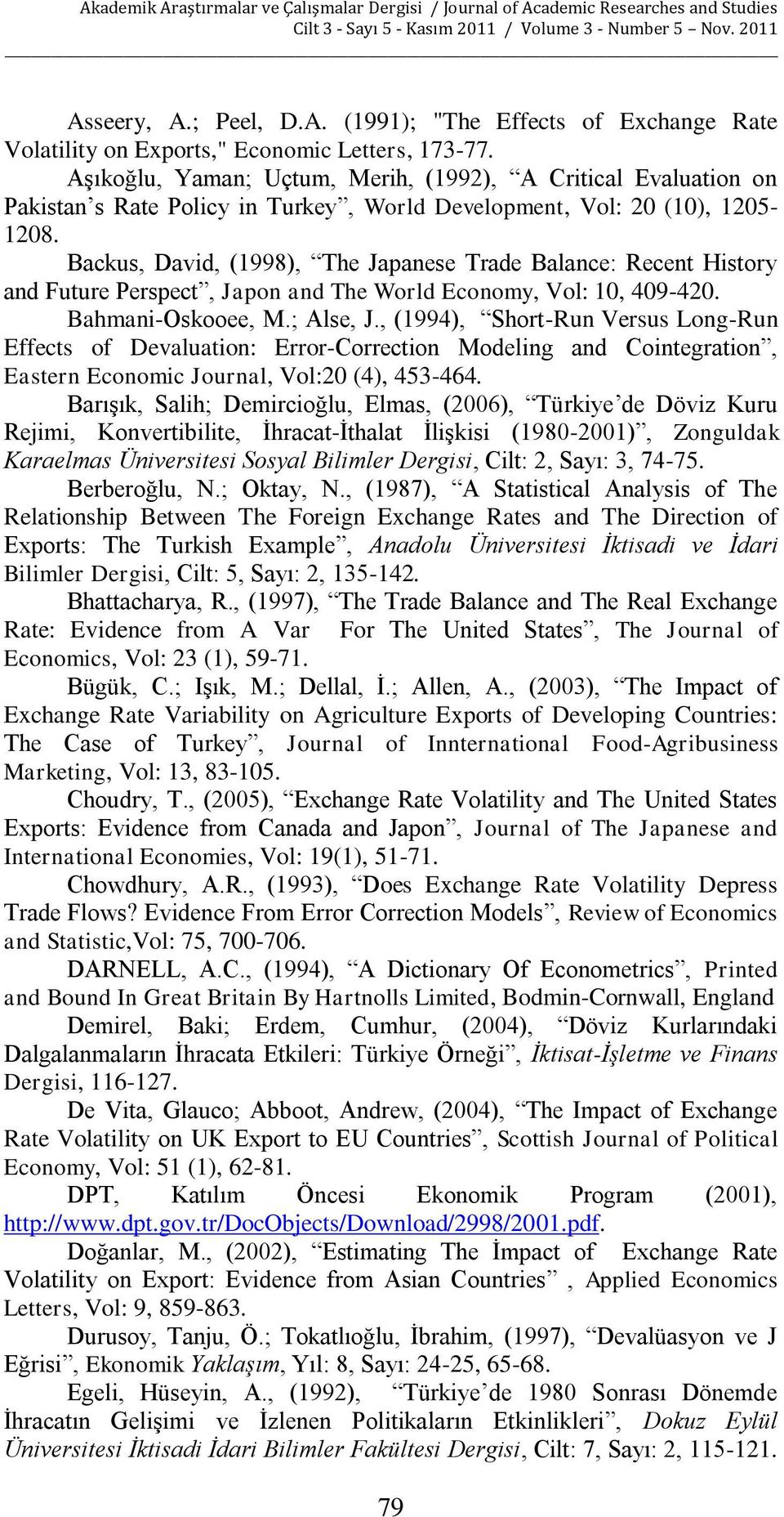 Backus, David, (1998), The Japanese Trade Balance: Recent History and Future Perspect, Japon and The World Economy, Vol: 10, 409-420. Bahmani-Oskooee, M.; Alse, J.