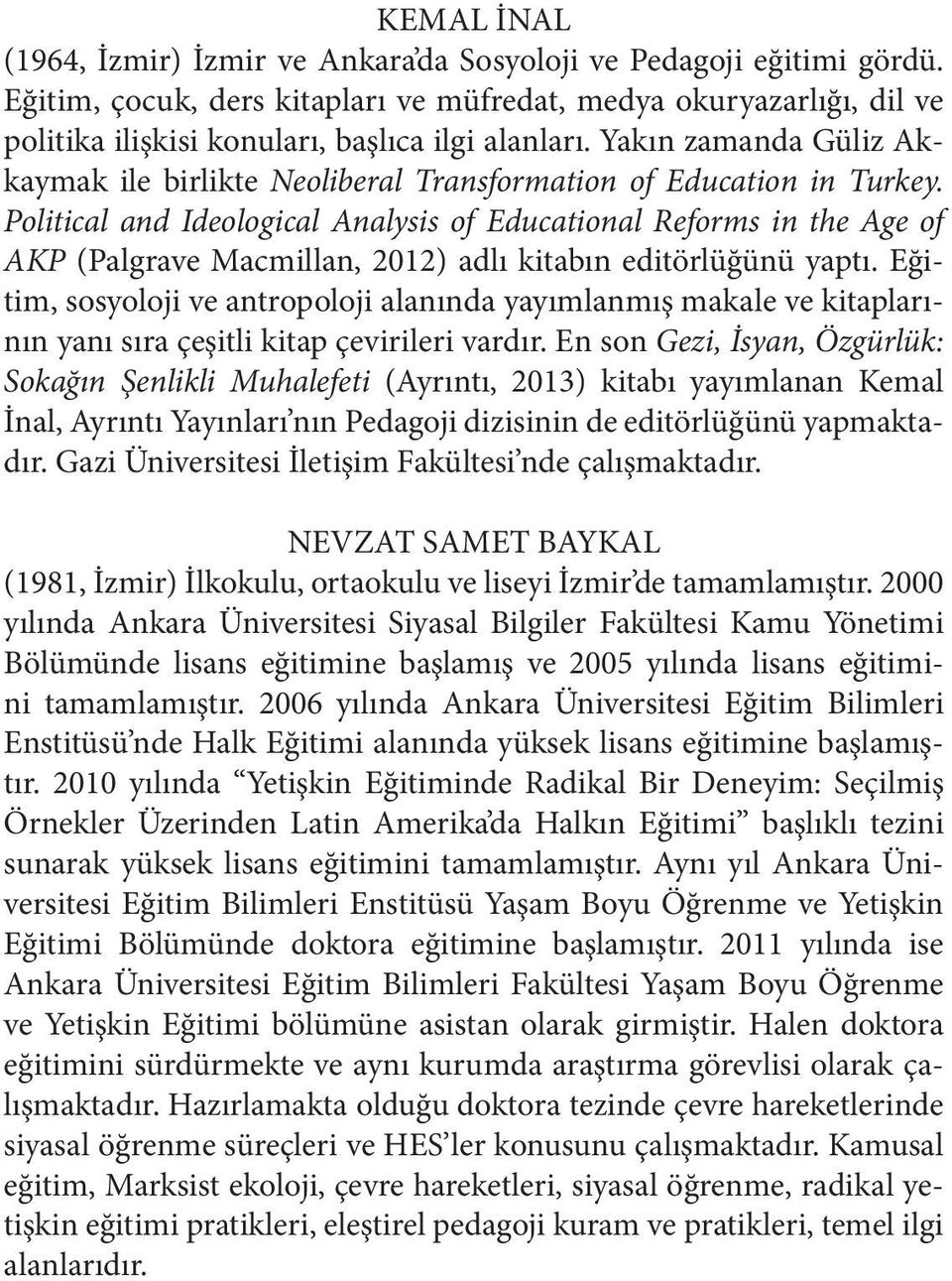 Yakın zamanda Güliz Akkaymak ile birlikte Neoliberal Transformation of Education in Turkey.