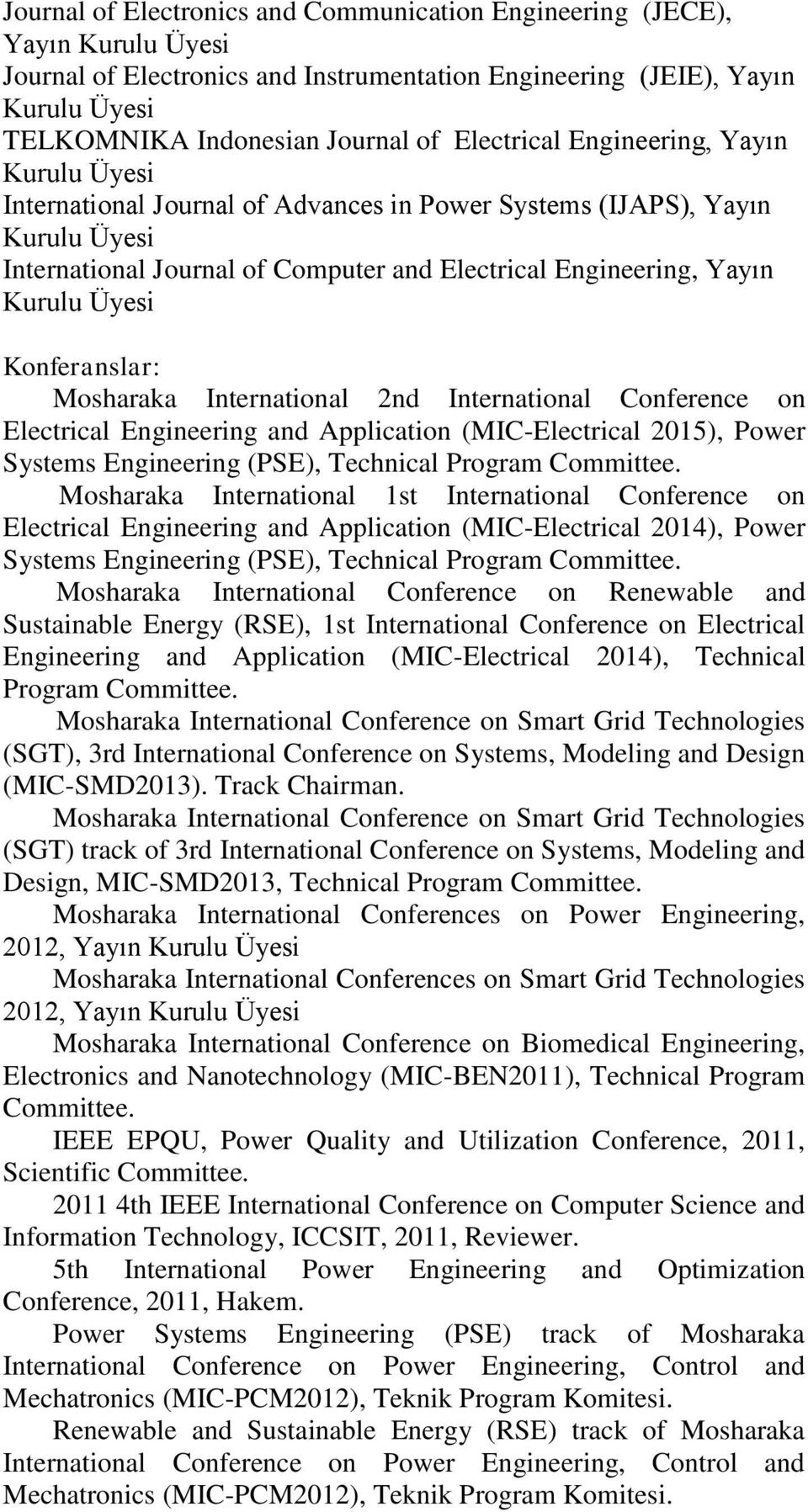 Üyesi Konferanslar: Mosharaka International 2nd International Conference on Electrical Engineering and Application (MIC-Electrical 2015), Power Systems Engineering (PSE), Technical Program Committee.