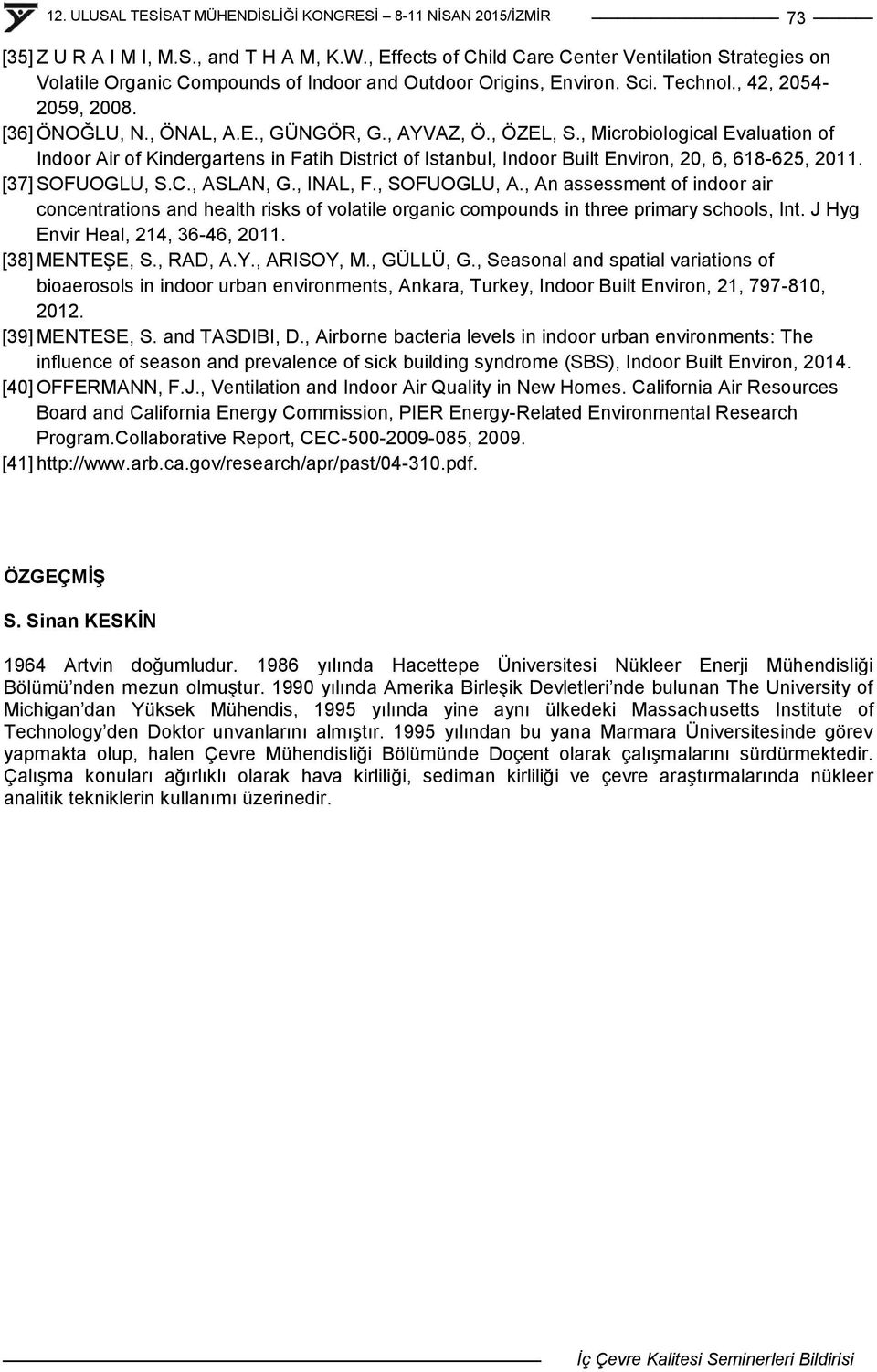 , Microbiological Evaluation of Indoor Air of Kindergartens in Fatih District of Istanbul, Indoor Built Environ, 20, 6, 618-625, 2011. [37] SOFUOGLU, S.C., ASLAN, G., INAL, F., SOFUOGLU, A.