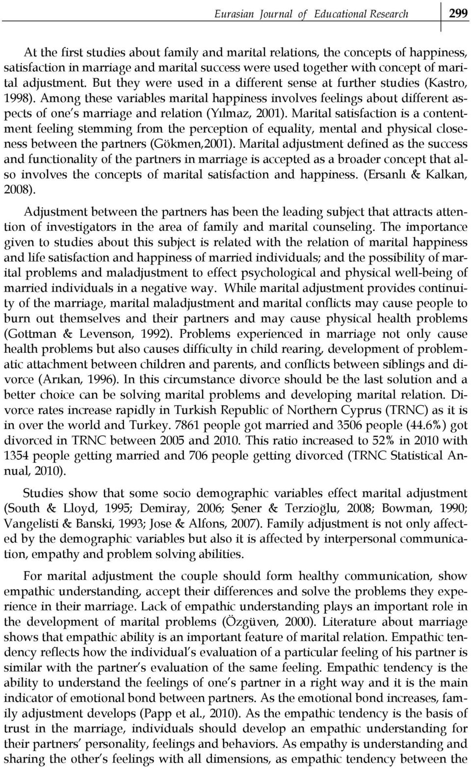 Among these variables marital happiness involves feelings about different aspects of one s marriage and relation (Yılmaz, 2001).